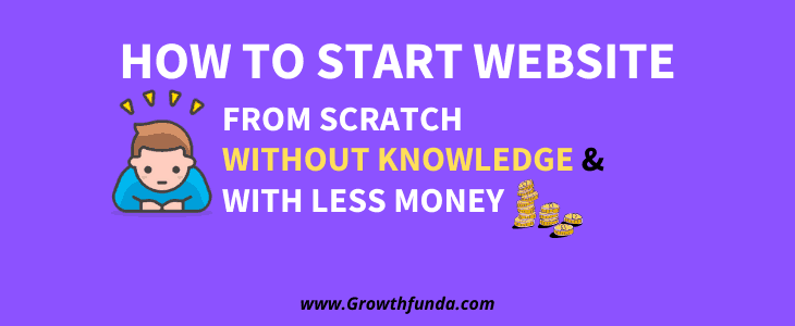 How to start website from scratch without knowledge & will less money.